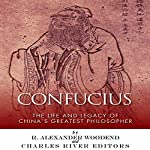 Confucius: The Life and Legacy of China's Greatest Philosopher |  Charles River Editors