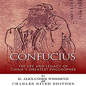 Confucius: The Life and Legacy of China's Greatest Philosopher Audiobook