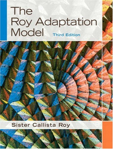 The Roy Adaptation Model (3rd Edition) by Roy, Callista, Ph.D., R.N./ Andrews, Heather A.