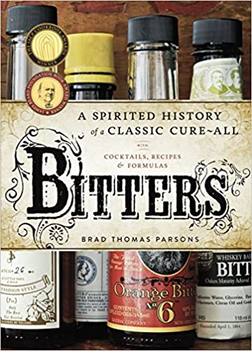 Bitters A Spirited History Of A Classic Cure All With
