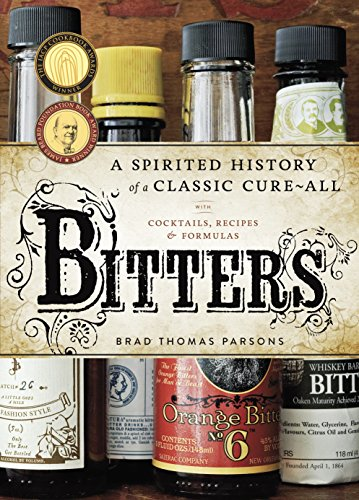 Bitters: A Spirited History of a Classic Cure-All, with Cocktails, Recipes, and Formulas -