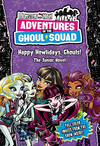 Monster High: Adventures of the Ghoul Squad: Happy Howlidays, Ghouls!: The Junior -