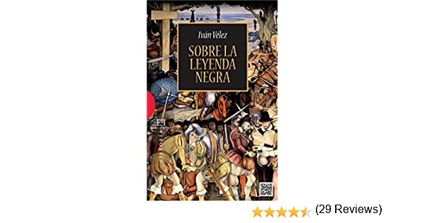 Sobre la leyenda Negra (Ensayo): Amazon.es: Vélez Cipriano, Iván ...