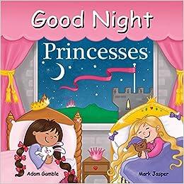 f14b75b58400 Good Night Princesses (Good Night Our World): Adam Gamble, Mark Jasper,  Louise Gardner: 9781602192256: Amazon.com: Books