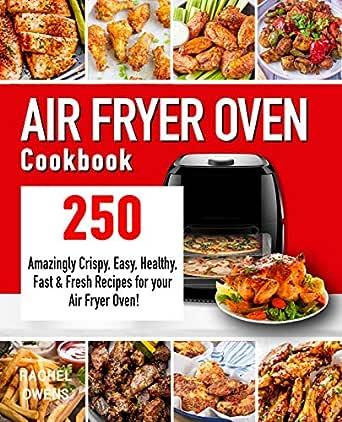 Amazon Com Air Fryer Oven Cookbook 250 Amazingly Crispy Easy
