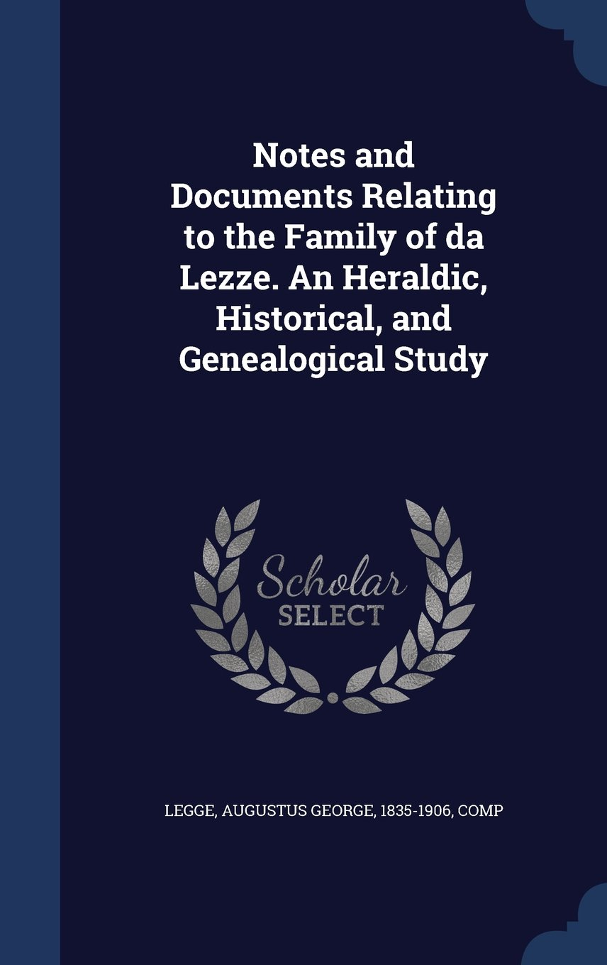 Notes and Documents Relating to the Family of Da Lezze. an Heraldic, Historical, and Genealogical Study pdf epub