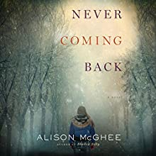 Never Coming Back Audiobook by Alison McGhee Narrated by Alison McGhee