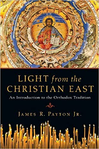 Light from the Christian East: An Introduction to the Orthodox Tradition by James R. Payton Jr. (2007-08-26)