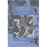 Making of the Greek Genocide: Contested Memories of the Ottoman Greek Catastrophe