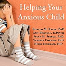 Helping Your Anxious Child: A Step-by-Step Guide for Parents Audiobook by Ronald M. Rapee PhD, Ann Wignall D.Psych, Susan H. Spence PhD, Heidi Lyneham PhD, Vanessa Cobham PhD Narrated by Tom Perkins