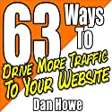 63 Ways to Drive More Traffic to Your Website: Traffic Power Tactics, Book 1 Audiobook by Dan Howe Narrated by Steve Williams