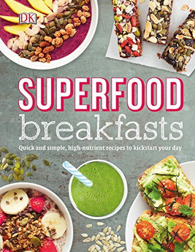 Superfood Breakfasts: Quick and Simple, High-Nutrient Recipes to Kickstart Your Day by DK