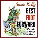 Best Foot Forward: A 500-Mile Walk Through Hidden France | Susie Kelly