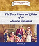 The Brave Women and Children of the American Revolution, John Micklos, 0766030199