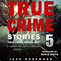 TRUE CRIME STORIES, VOLUME 5: 12 SHOCKING TRUE CRIME MURDER CASES