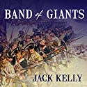 Band of Giants: The Amateur Soldiers Who Won America's Independence Audiobook by Jack Kelly Narrated by James C. Lewis