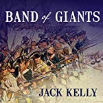 Band of Giants: The Amateur Soldiers Who Won America's Independence | Jack Kelly