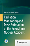 Radiation Monitoring and Dose Estimation of the Fukushima Nuclear Accident (English Edition)