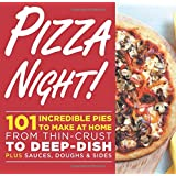 Pizza Night!: 101 Incredible Pies to Make at Home--From Thin-Crust to Deep-Dish Plus Sauces, Doughs, and Sides