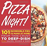 Pizza Night!: 101 Incredible Pies to Make at Home--From Thin-Crust to Deep-Dish Plus Sauces, Doughs, and Sides offers