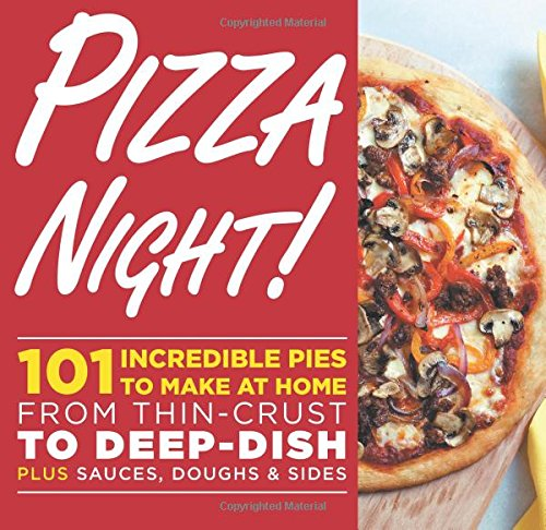 Pizza Night!: 101 Incredible Pies to Make at Home--From Thin-Crust to Deep-Dish Plus Sauces, Doughs, and Sides by Oxmoor House