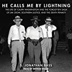 He Calls Me by Lightning: The Life of Caliph Washington and the Forgotten Saga of Jim Crow, Southern Justice, and the Death Penalty | S. Jonathan Bass