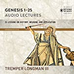 Genesis 1-25: Audio Lectures: Lessons on History, Meaning, and Application   Tremper Longman III
