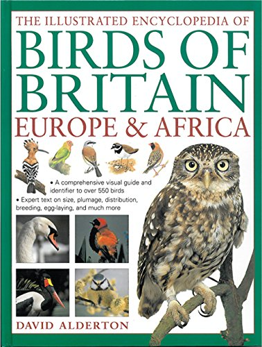 The Illustrated Encyclopedia of Birds of Britain, Europe & Africa: A Comprehensive Visual Guide And Identifier To Over 550 Birds by Lorenz Books