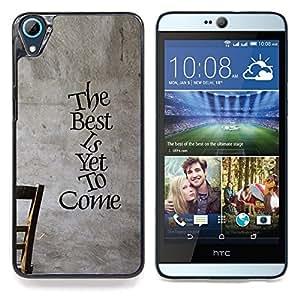 "Qstar Arte & diseño plástico duro Fundas Cover Cubre Hard Case Cover para HTC Desire 826 (Lo mejor está por venir inspirador mensaje"")"