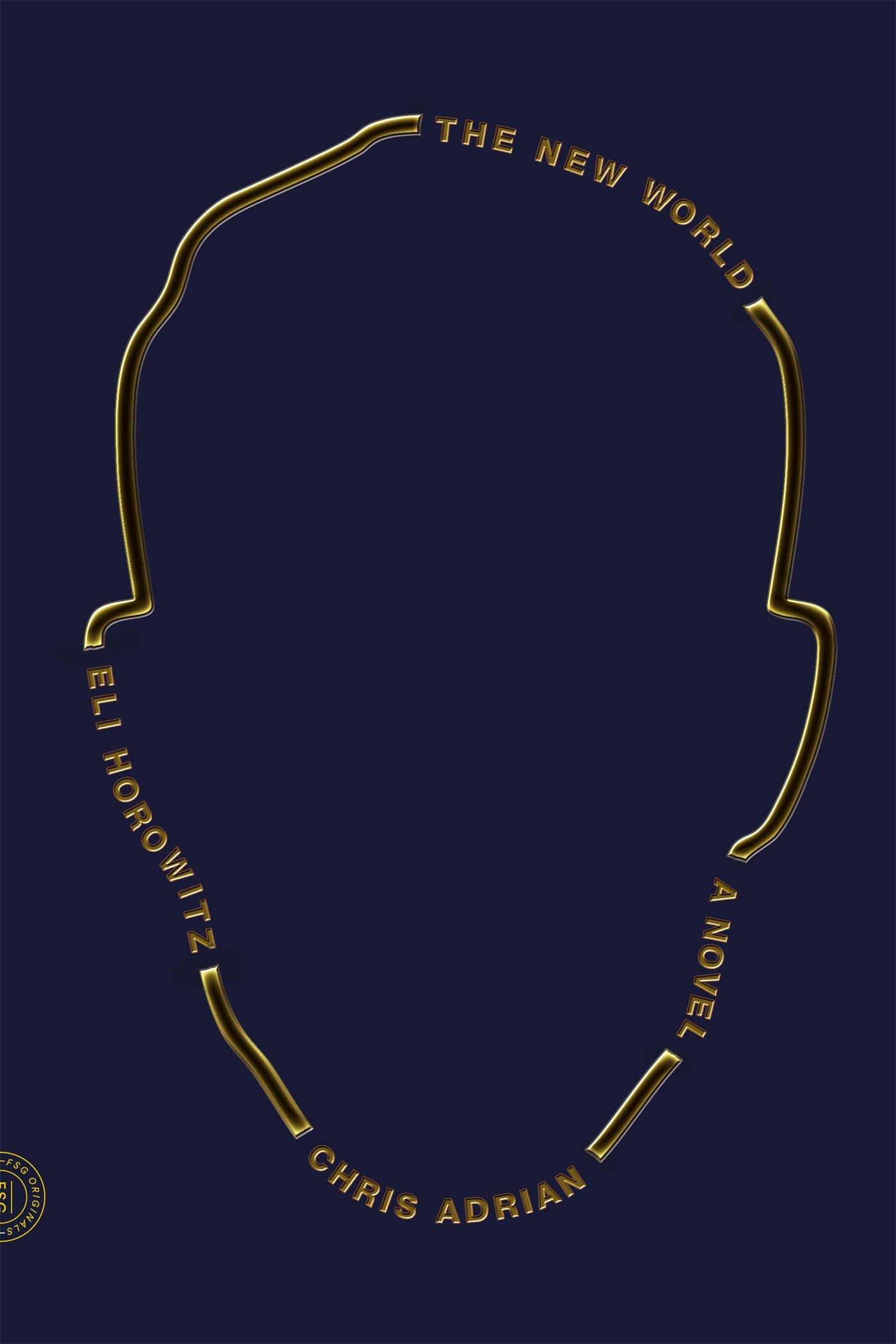 The New World: A Novel: Chris Adrian, Eli Horowitz: 9780374536299:  Amazon: Books