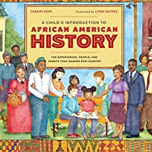 A Child's Introduction to African American History: The Experiences, People, and Events That Shaped Our Country