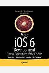 More iOS 6 Development: Further Explorations of the iOS SDK Paperback