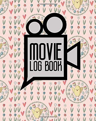 Read Online Movie Log Book: Movie Criticism Journal, Film List Book, Film Diary, Movie Checklist, Cute Easter Egg Cover (Movie Log Books) (Volume 11) PDF
