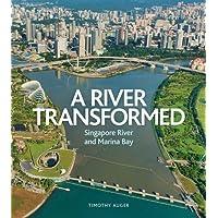 River Transformed: Singapore River and Marina Bay