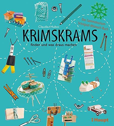 Krimskrams finden und was draus machen: Das Sammelsurium-Schnipsel-Mitmach-Buch