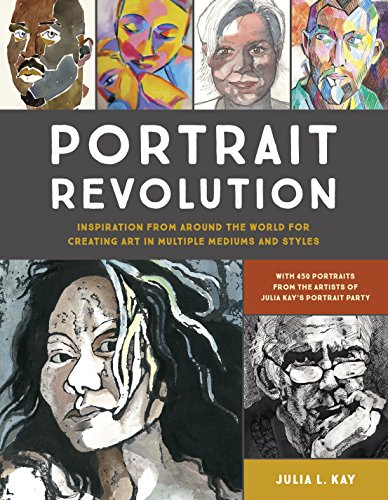 Portrait Revolution: Inspiration from Around the World For Creating Art in Multiple Mediums and Styles ()