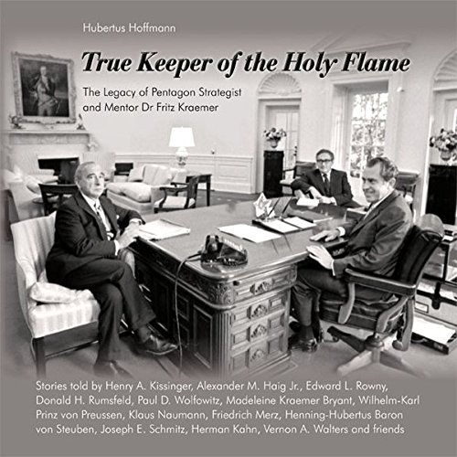 True Keeper of the Holy Flame - The Legacy of Pentagon Strategist and Mentor Dr Fritz Kraemer