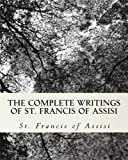 The Complete Writings of St. Francis of Assisi, St. Francis of Assisi and Z. El Bey, 1449952771