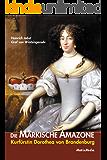 Die märkische Amazone: Kurfürstin Dorothea von Brandenburg