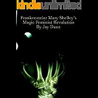 Frankenstein: Mary Shelley's Magic Feminist Revolution (English Edition)