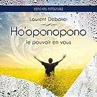 Ho'oponopono : Le pouvoir en vous   Livre audio Auteur(s) : Laurent Debaker Narrateur(s) : Laurent Debaker