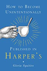 How to Become Unintentionally Published in Harper's Paperback