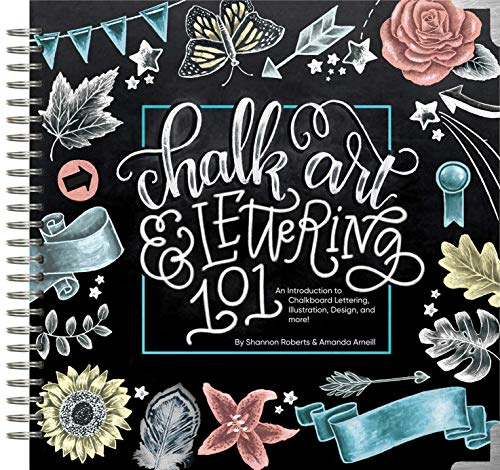 Chalk Art and Lettering 101: An Introduction to Chalkboard Lettering, Illustration, Design, and More ()