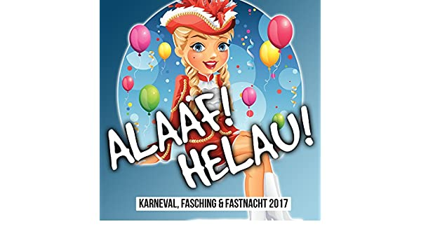 Alaaf Helau Karneval Fasching Fastnacht 2017 By Various Artists