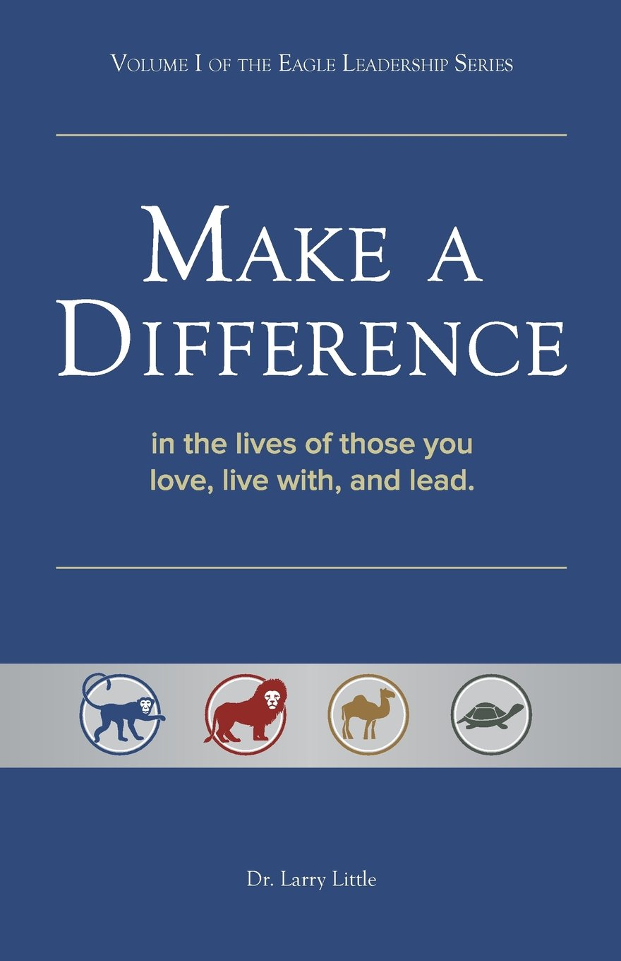 Make A Difference: In the Lives of those you Love, Live with, and Lead  (Volume 1): Dr. Larry Little: 9781475945492: Amazon.com: Books