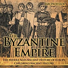 The Byzantine Empire - The Middle Ages Ancient History of Europe | Children's Ancient History