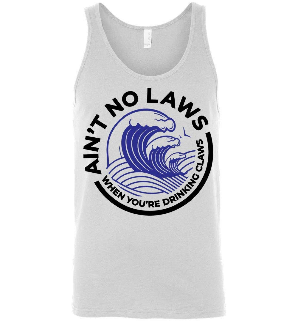 Ain T No Laws When You Re Drinking Claws Tank Top Shirts