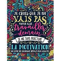 Un livre de coloriage décalé pour adultes: Je crois que je ne vais pas pouvoir aller travailler demain, je me suis fracturé la motivation