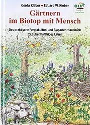 Gärtnern im Biotop mit Mensch: Das praktische Biogarten-Handbuch für ein zukunftsfähiges Leben von Kleber. Eduard W. (2010) Gebundene Ausgabe