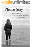 Please Stay: A Brain Bleed, A Life In The Balance, A Love Story (English Edition)